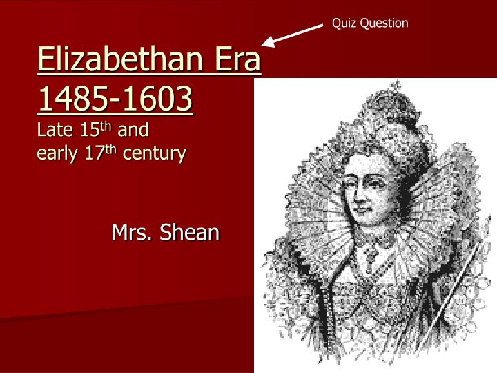 Elizabethan era 1485 1603 late 15 th and early 17 th century