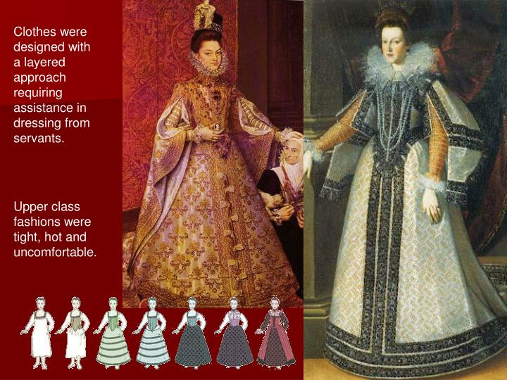 Clothes were designed with a layered approach requiring assistance in dressing from servants.