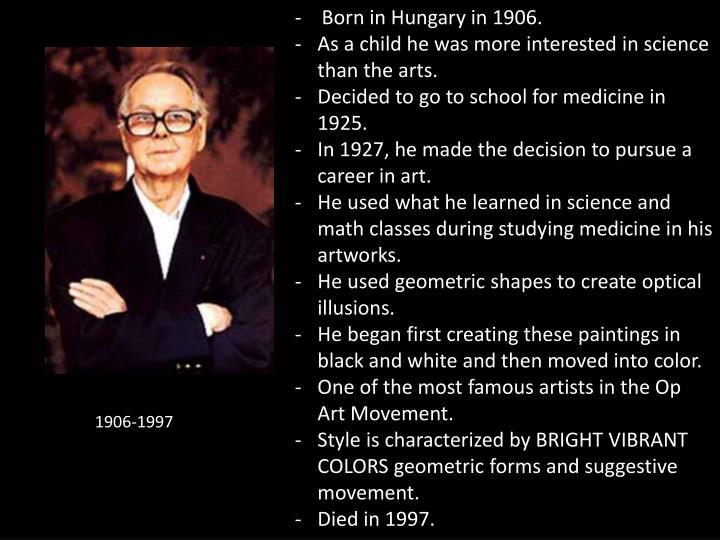 -    Born in Hungary in 1906.