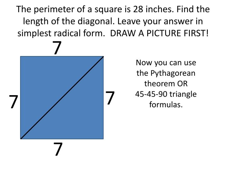 The perimeter of a square is 28 inches. Find the length of the diagonal. Leave your answer in simplest radical form.  DRAW A PICTURE FIRST!