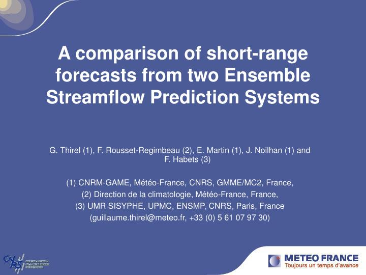 A comparison of short range forecasts from two ensemble streamflow prediction systems