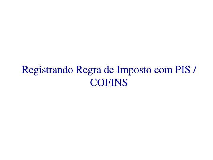 Registrando Regra de Imposto com PIS / COFINS