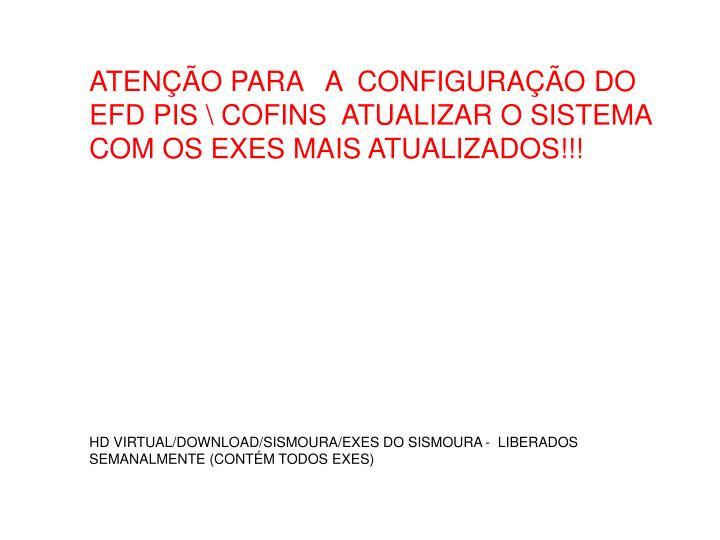 ATENÇÃO PARA   A  CONFIGURAÇÃO DO EFD PIS \ COFINS  ATUALIZAR O SISTEMA COM OS EXES MAIS ATUALIZADOS!!!
