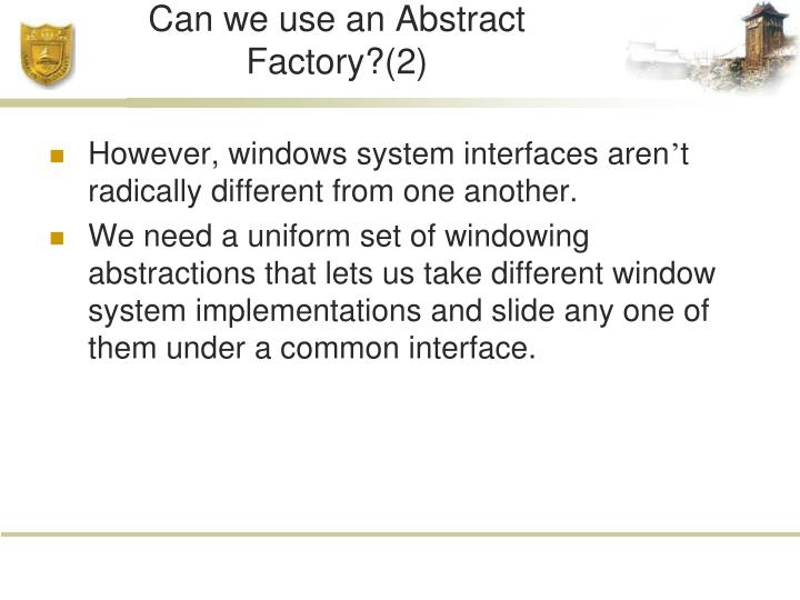 Can we use an Abstract Factory?(2)