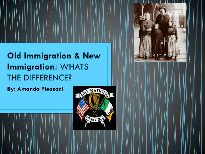 old immigration new immigration whats the difference n.
