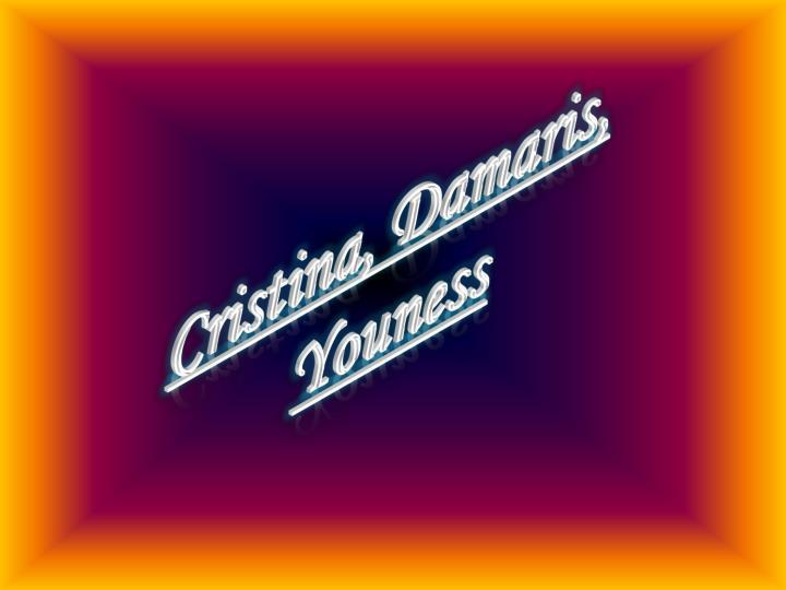 Cristina, Damaris, Youness
