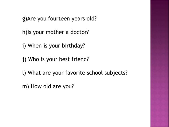 g)Are you fourteen years old?