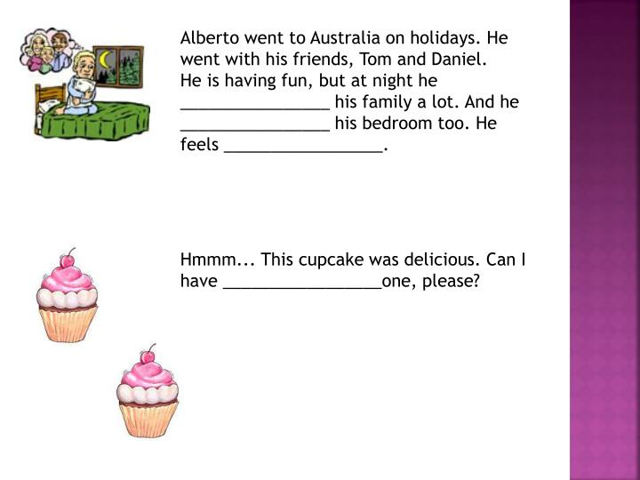 Alberto went to Australia on holidays. He went with his friends, Tom and Daniel.