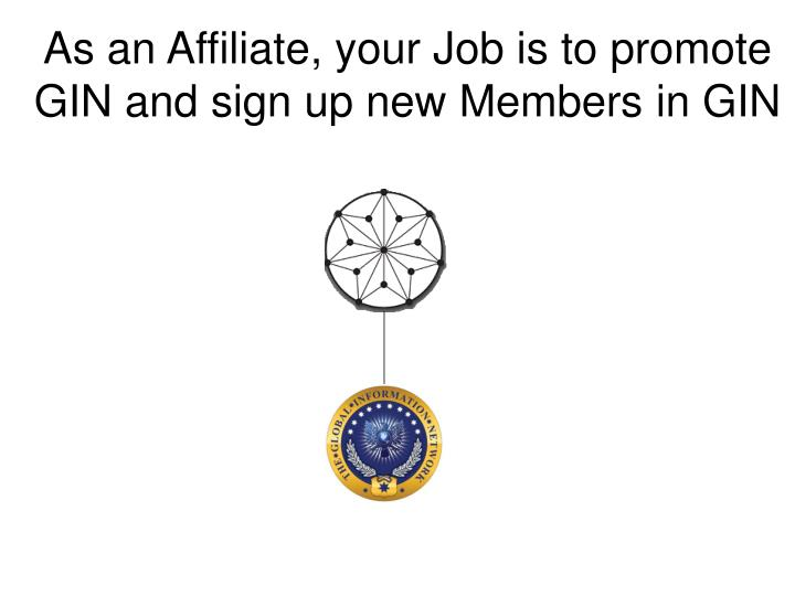 As an affiliate your job is to promote gin and sign up new members in gin