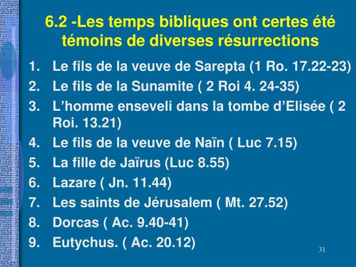 6.2 -Les temps bibliques ont certes été témoins de diverses résurrections