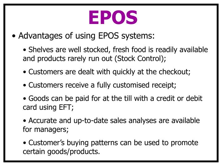 advantages and disadvantages of eftpos and epos Advantages of epos epos systems help integrate a number of business systems, providing information that enables them deliver synergistic benefits epos can simplify stock and ordering, provide detailed reporting for marketing and accounting purposes and a whole lot more.