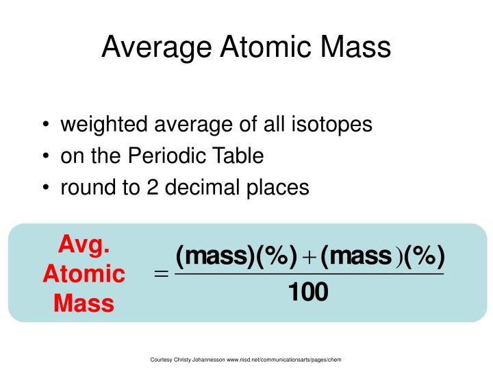 Ppt isotopes powerpoint presentation id6384523 avg atomic mass average atomic mass weighted average of all isotopes on the periodic table round to 2 decimal places courtesy christy johannesson urtaz Image collections