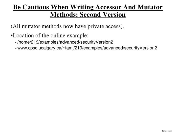 Be Cautious When Writing Accessor And Mutator Methods: Second Version