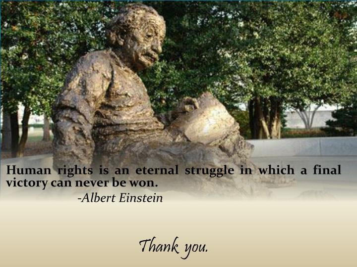 Human rights is an eternal struggle in which a final victory can never be won.