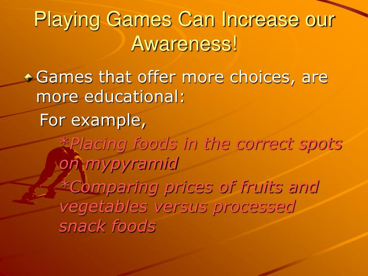 Playing Games Can Increase our Awareness!