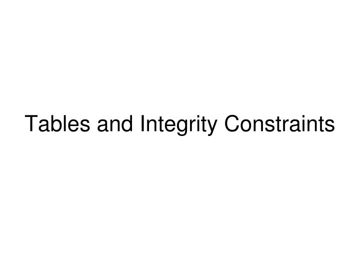 Tables and Integrity Constraints