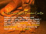 b how great not forsaken can be