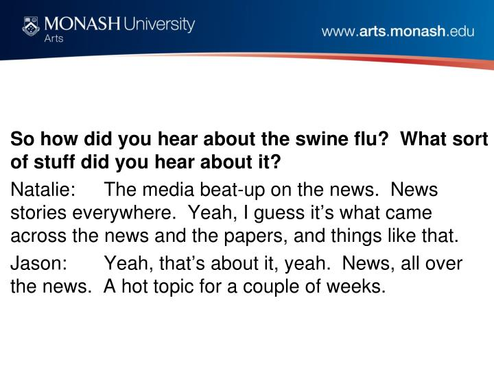 So how did you hear about the swine flu?  What sort of stuff did you hear about it?