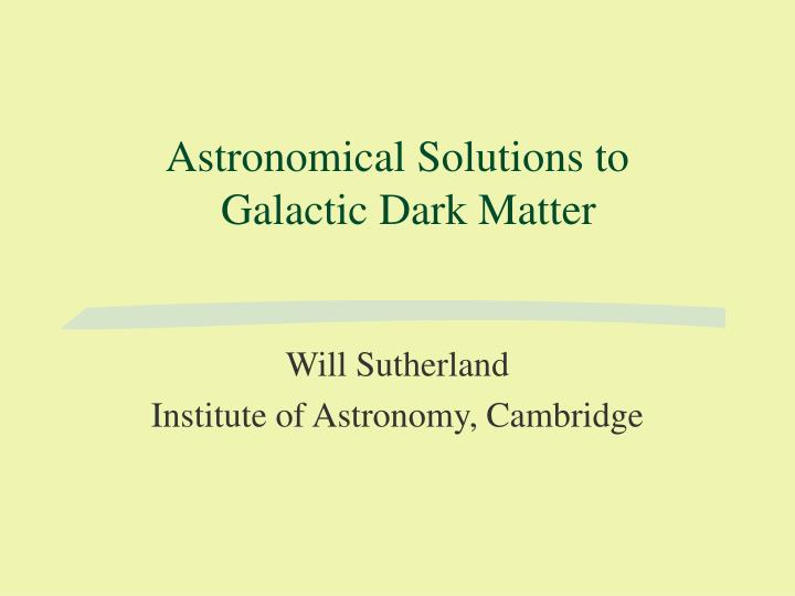 astronomical solutions to galactic dark matter n.