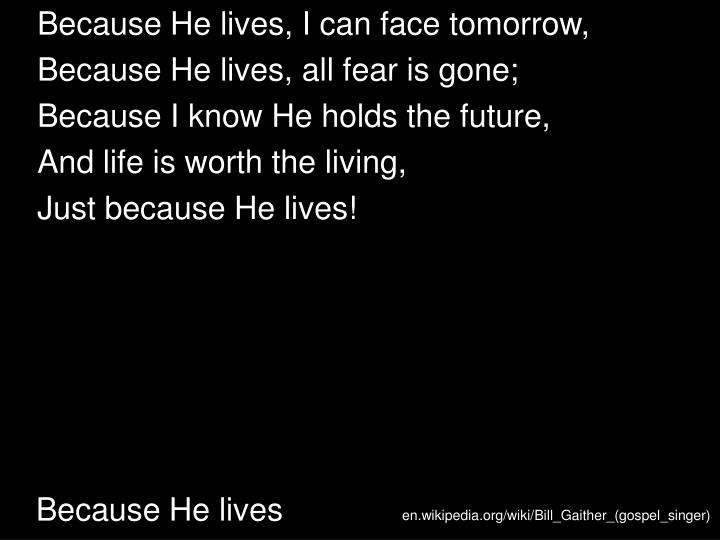 Because he lives1