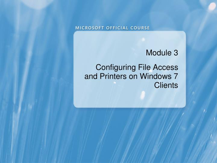 module 3 configuring file access and printers on windows 7 clients n.
