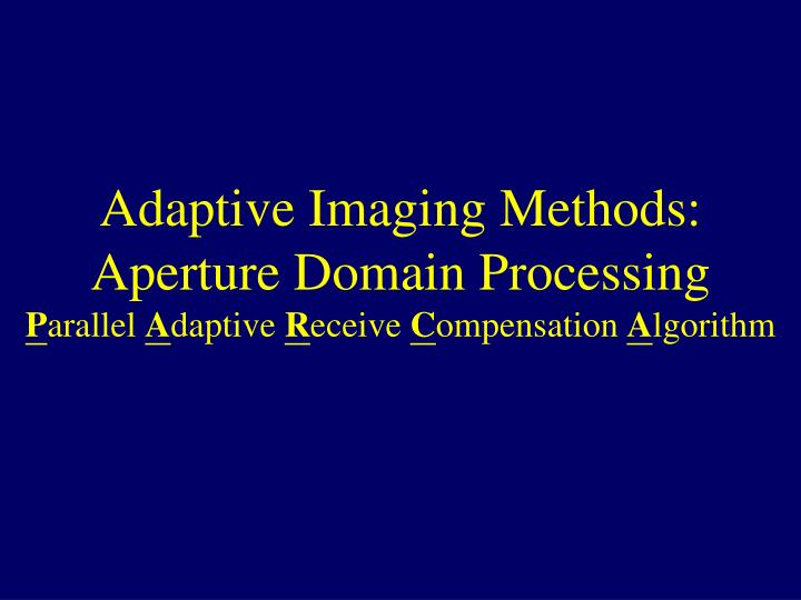 Adaptive Imaging Methods: