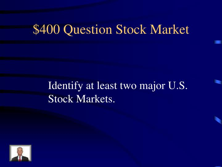 $400 Question Stock Market