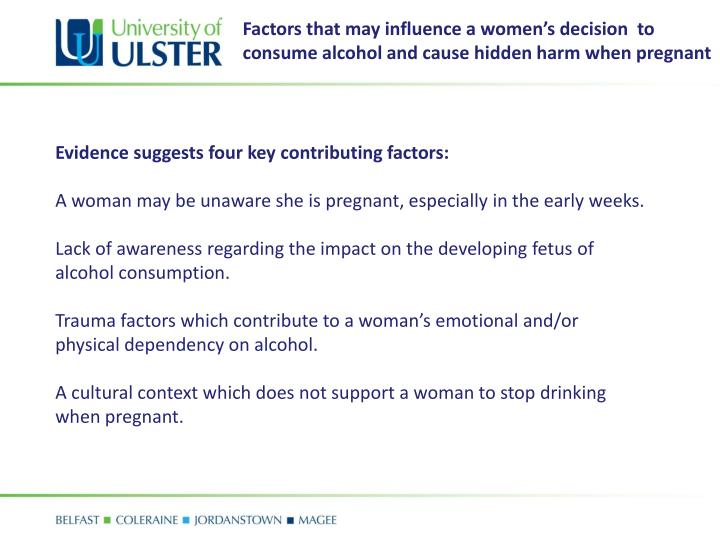 Factors that may influence a women's decision  to consume alcohol and cause hidden harm when pregnant