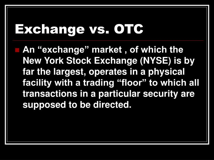 Exchange vs. OTC