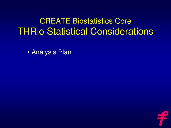 create biostatistics core thrio statistical considerations n.