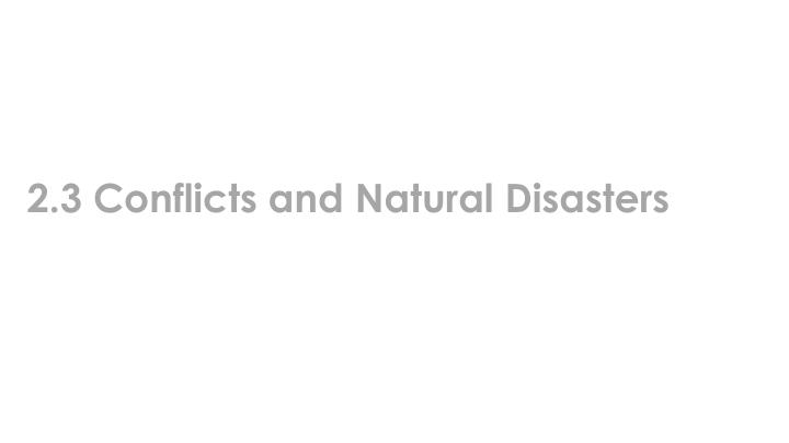 2.3 Conflicts and Natural Disasters