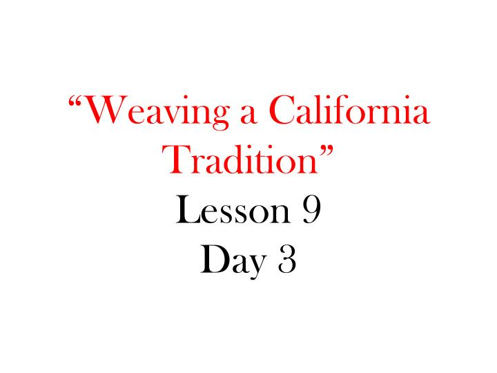 weaving a california tradition lesson 9 day 3 n.