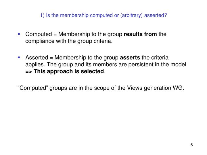 1) Is the membership computed or (arbitrary) asserted?