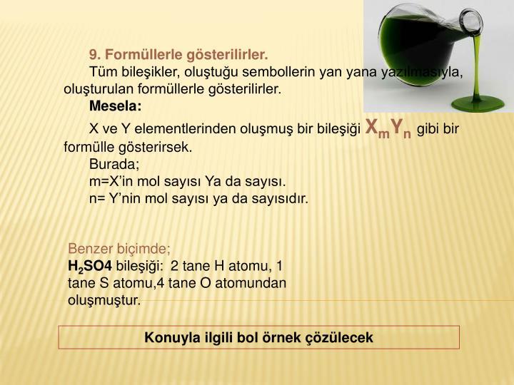 9. Formüllerle gösterilirler.