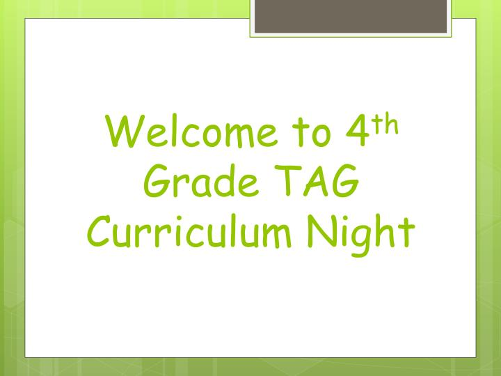 welcome to 4 th grade tag curriculum night n.