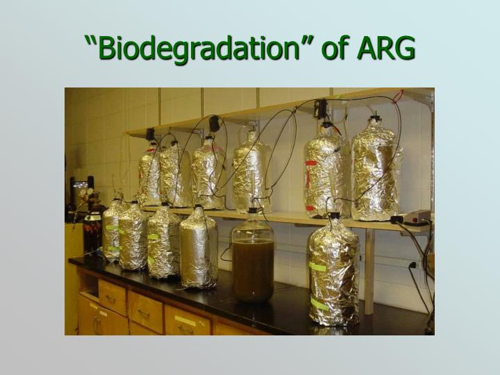"""Biodegradation"" of ARG"