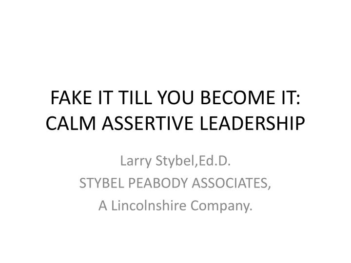 fake it till you become it calm assertive leadership n.