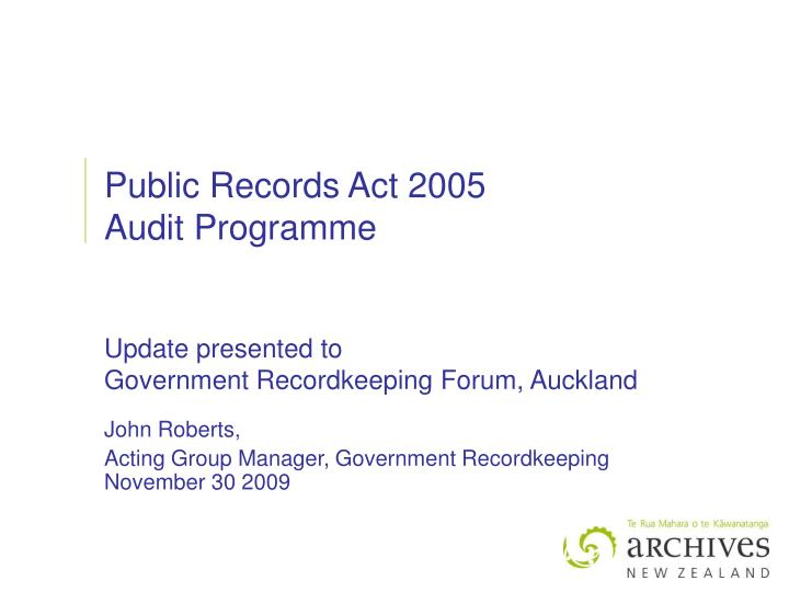 public records act 2005 audit programme update presented to government recordkeeping forum auckland n.