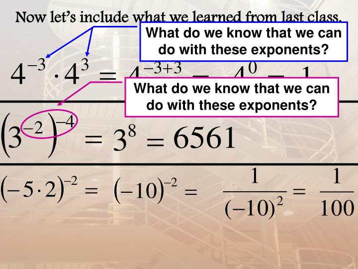 What do we know that we can do with these exponents?