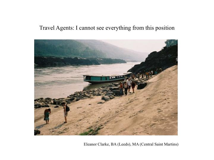 travel agents i cannot see everything from this position n.