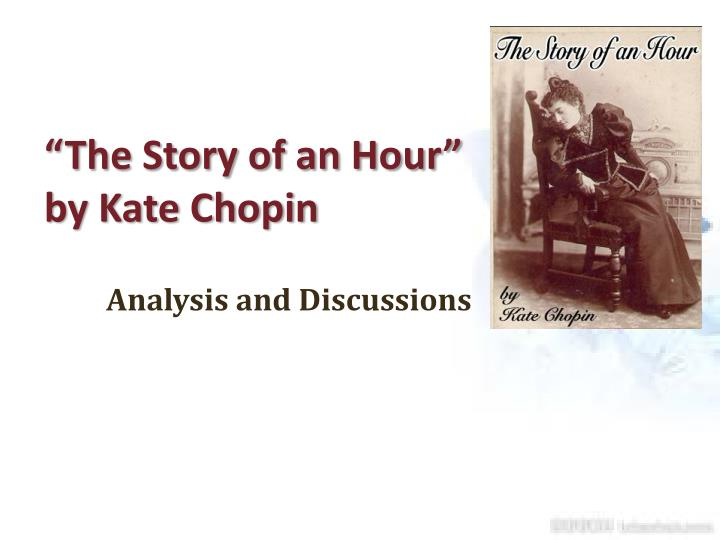 "ppt ""the story of an hour"" by kate chopin powerpoint  ""the story of an hour"" by kate chopin analysis and discussions"
