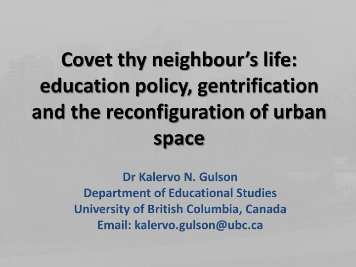 covet thy neighbour s life education policy gentrification and the reconfiguration of urban space n.