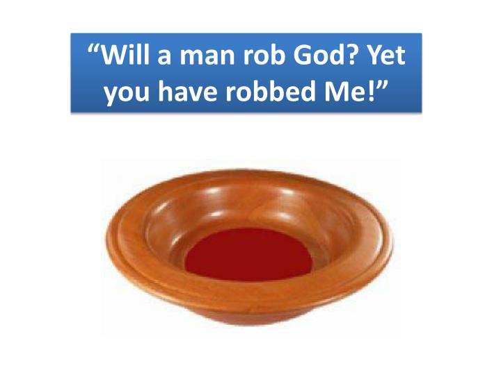"""Will a man rob God? Yet you have robbed Me!"""