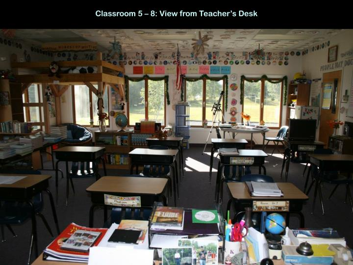 Classroom 5 – 8: View from Teacher's Desk