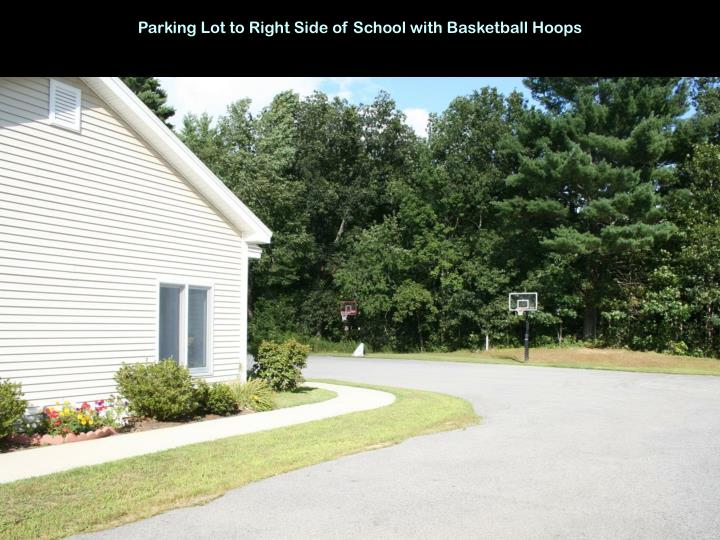 Parking Lot to Right Side of School with Basketball Hoops