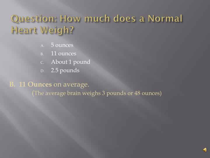 Question how much does a normal heart weigh