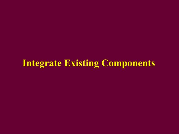 Integrate Existing Components