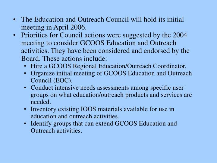 The Education and Outreach Council will hold its initial meeting in April 2006.
