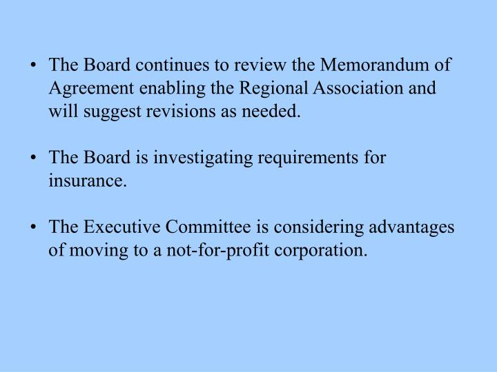 •The Board continues to review the Memorandum of Agreement enabling the Regional Association and will suggest revisions as needed.