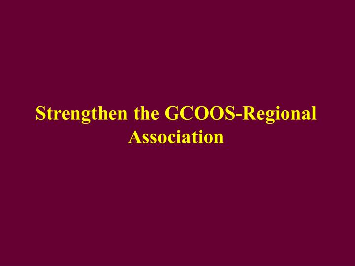 Strengthen the gcoos regional association
